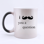 i mustache you a question Morphing Mug Custom Morphing Mug