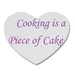 Cooking is a piece of Cake Coaster Custom Heart Coasters