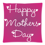 "Happy Mother's Day Pillow Case Custom Zippered Pillow Case 18""x18""(two sides)"