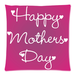 "Happy Mother's Day Pillow Case Custom Pillow Case 18""x18""(two side)"