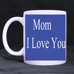 Mom I Love You Mug Custom White Mug